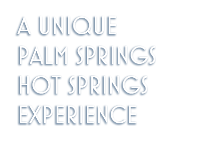 A Unique Palm Springs Hot Springs Experience